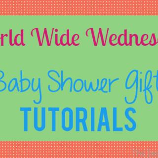 World Wide Wednesday: Baby Shower Gift Tutorials