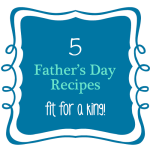 TheInspiredHome.org // Father's Day Recipes fit for a king!