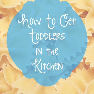How to Get Toddlers Helping in the Kitchen