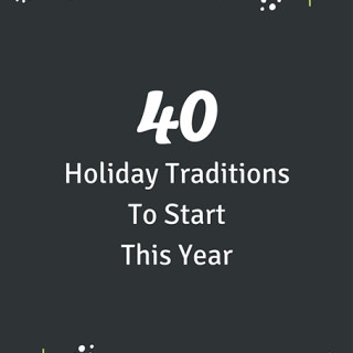 40 Holiday Traditions To Start This Year