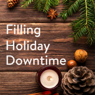 Five ideas for filling holiday downtime