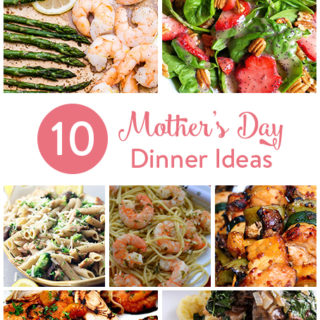 10 Mother's Day Dinner Ideas