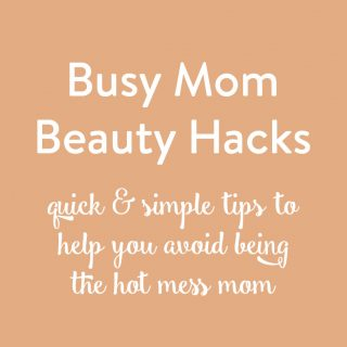 Busy Mom Beauty Hacks