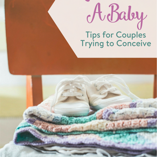 Let's Have A Baby: Tips for Couples Trying to Conceive