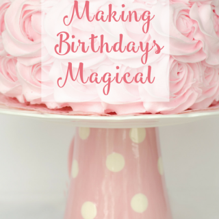 Tips for Making Birthdays Magical