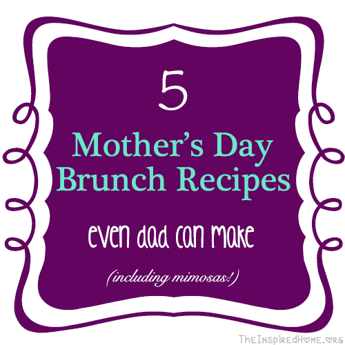 TheInspiredHome.org // 5 Mother's Day Brunch Recipes Even Dad Can Make! Including french toast, pancakes, quiche, bbq apple crisp and mimosas!