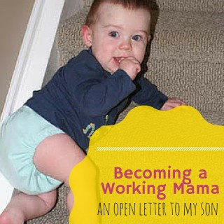 Becoming a Working Mama: An Open Letter to My Son