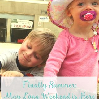 Finally Summer: The May Long Weekend is Here